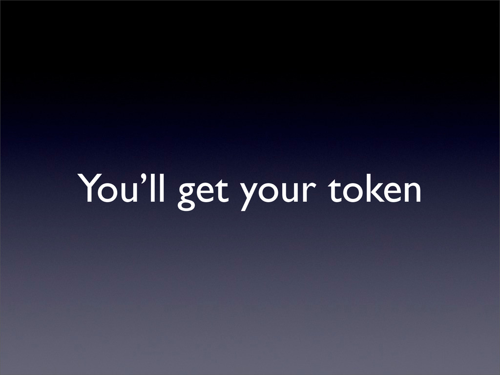 You'll get your token