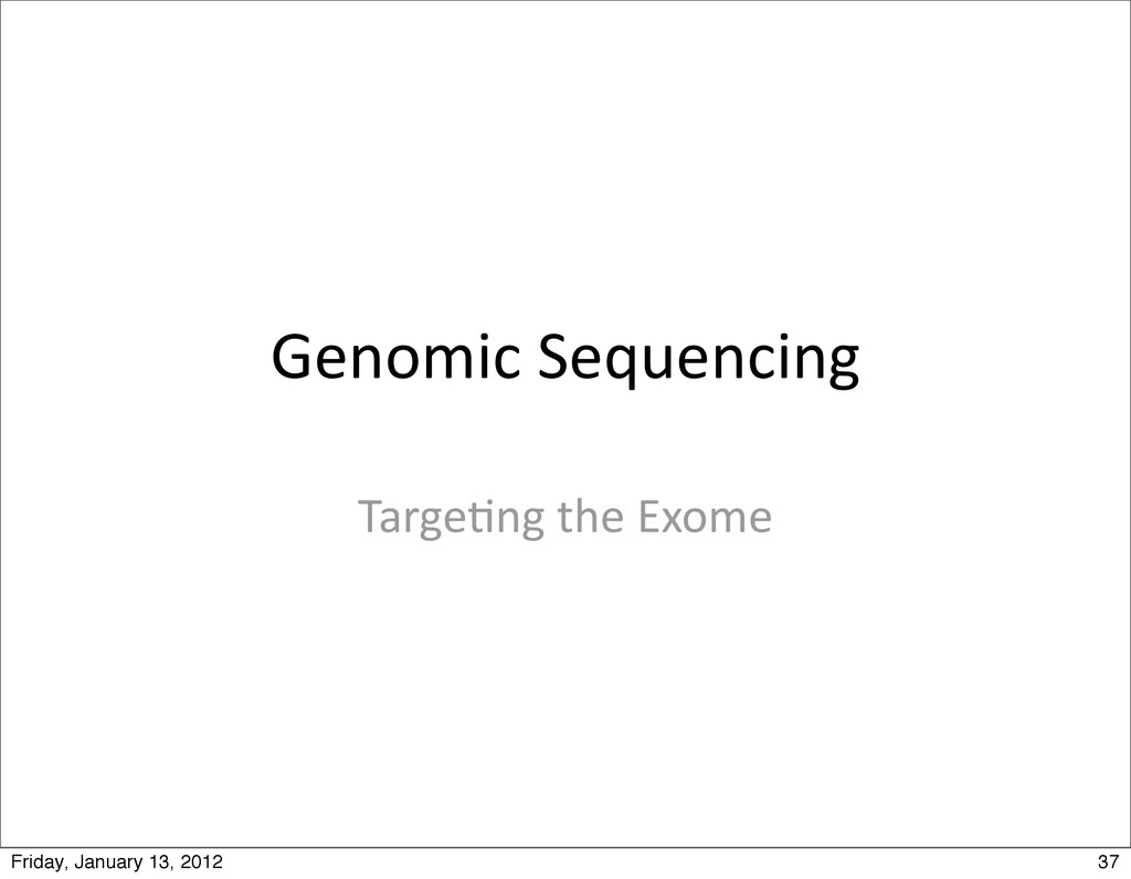 Genomic Sequencing Targe0ng the Exome ...