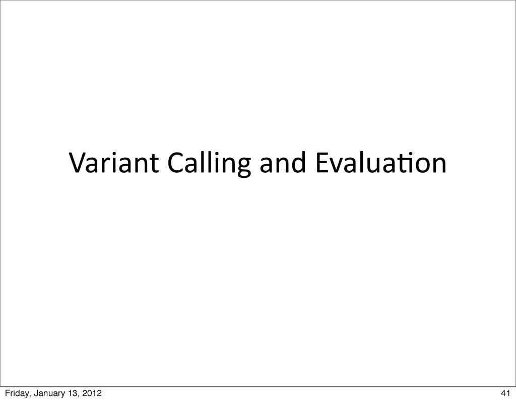 Variant Calling and Evalua0on 41 Frida...