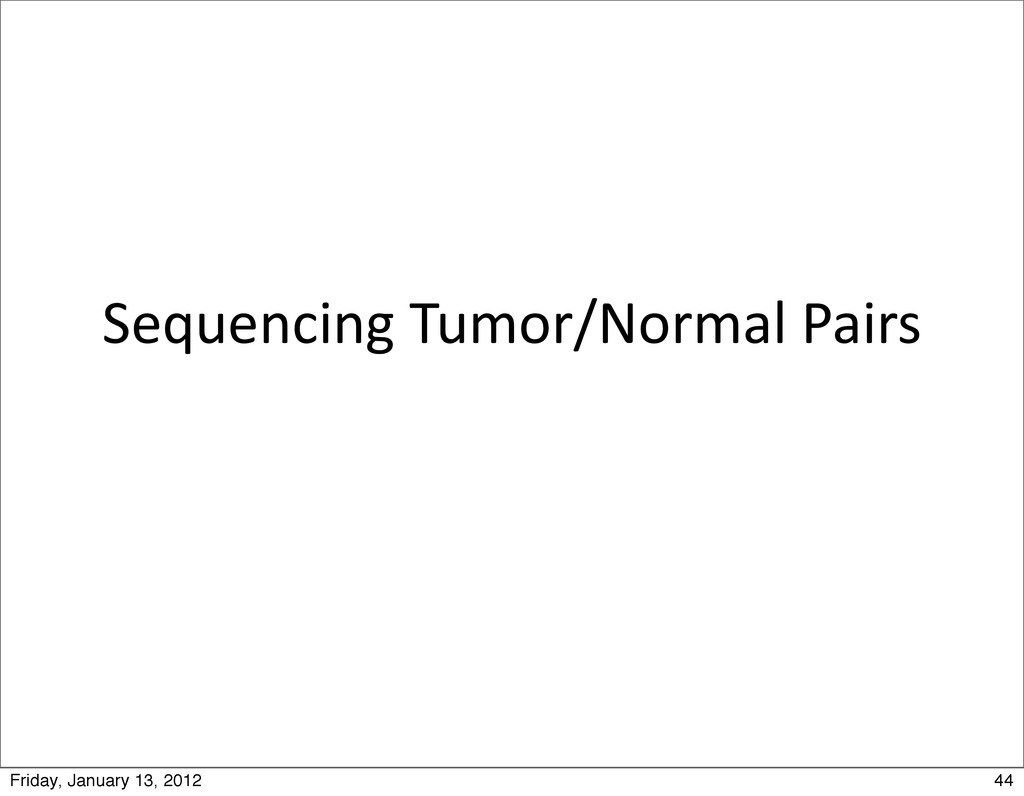 Sequencing Tumor/Normal Pairs 44 Friday, ...