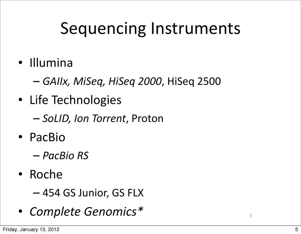 5 Sequencing Instruments • Illumina – GAIIx,...