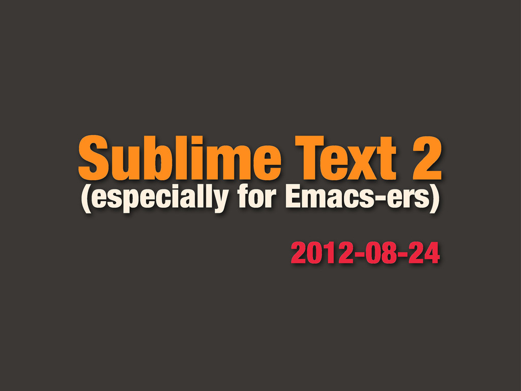 Sublime Text 2 (especially for Emacs-ers) 2012-...