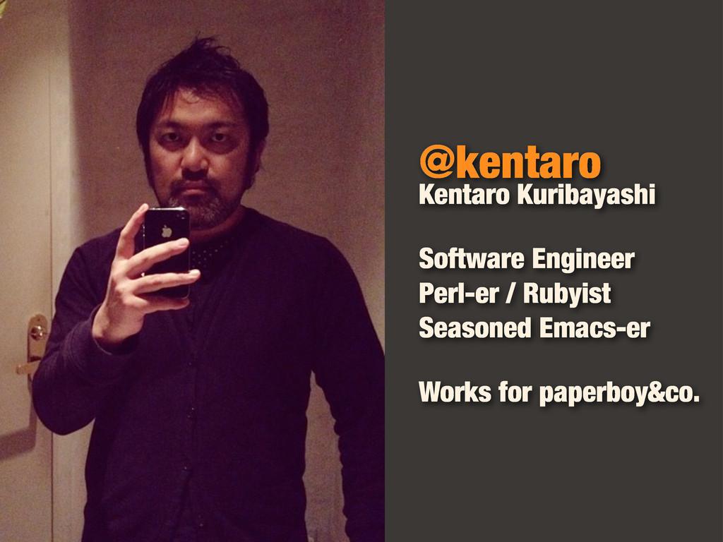 @kentaro Software Engineer Perl-er / Rubyist Se...