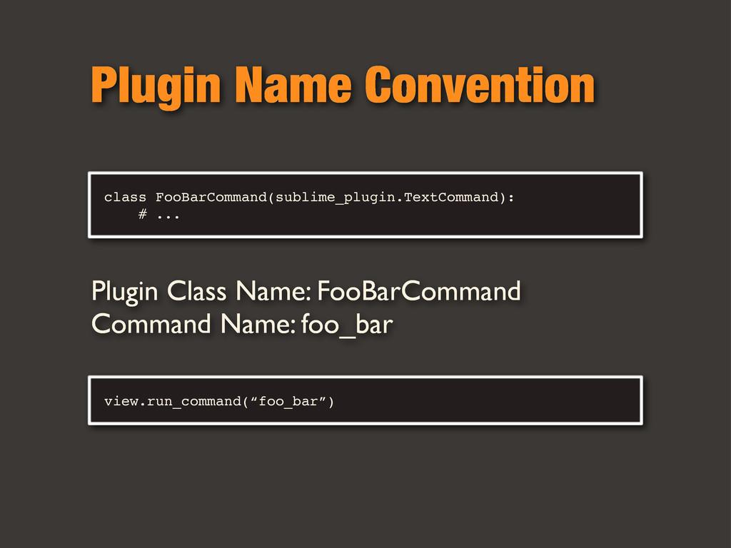 Plugin Name Convention Plugin Class Name: FooBa...