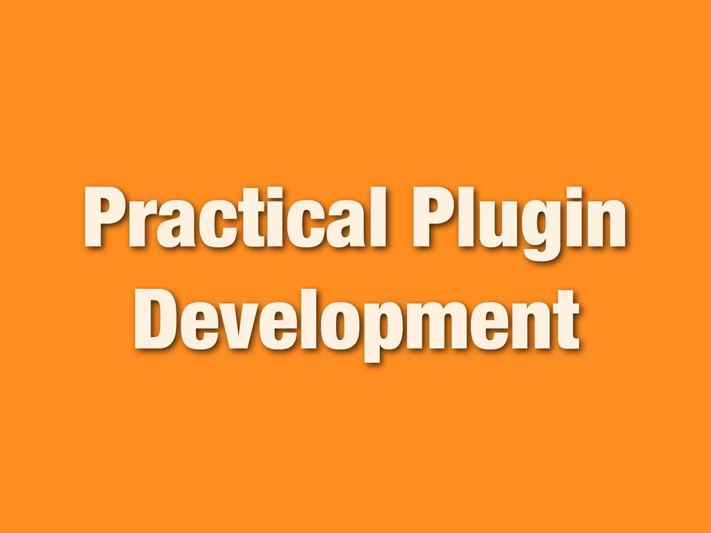 Practical Plugin Development