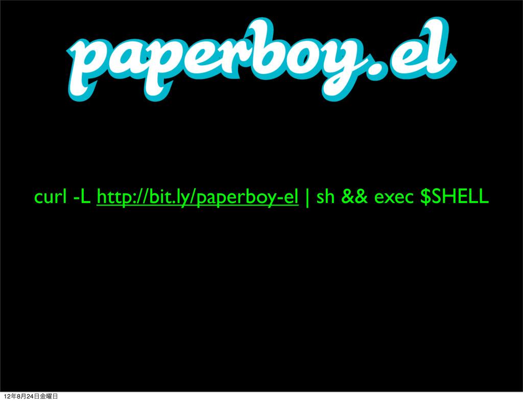 curl -L http://bit.ly/paperboy-el | sh && exec ...