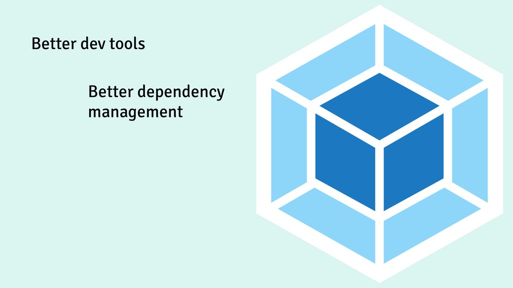 Better dev tools Better dependency management