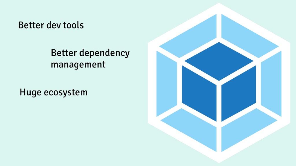 Better dev tools Better dependency management H...