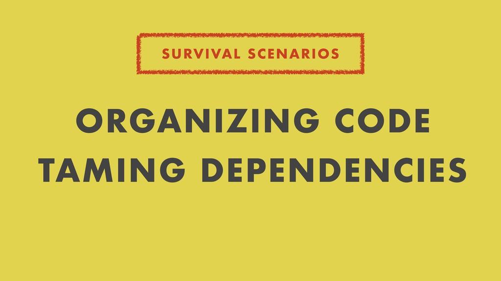 SURVIVAL SCENARIOS ORGANIZING CODE TAMING DEPEN...