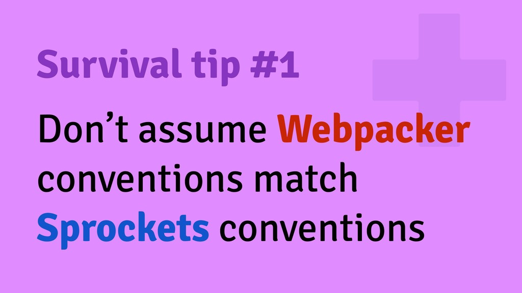 Survival tip #1 Don't assume Webpacker conventi...