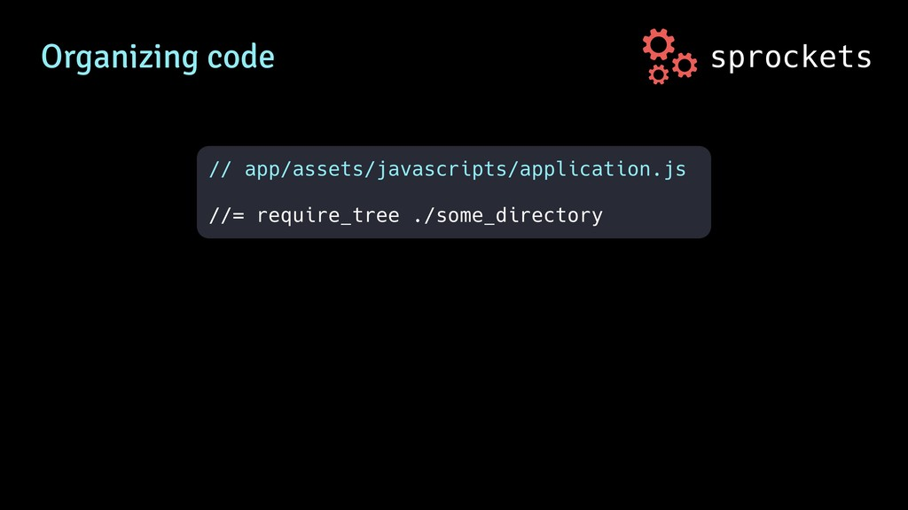 sprockets Organizing code // app/assets/javascr...