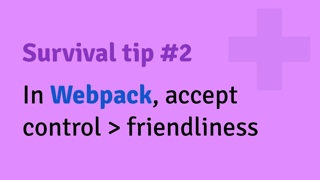 Survival tip #2 In Webpack, accept control > fr...
