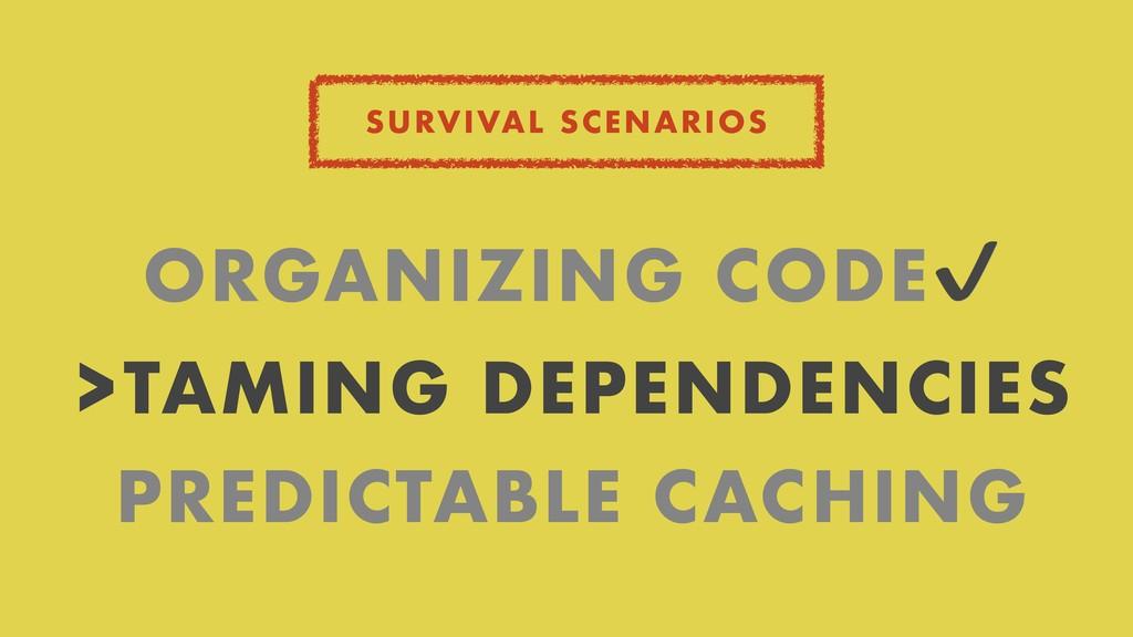 SURVIVAL SCENARIOS ORGANIZING CODE✔ >TAMING DEP...