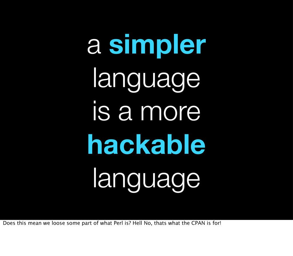 a simpler language is a more hackable language ...