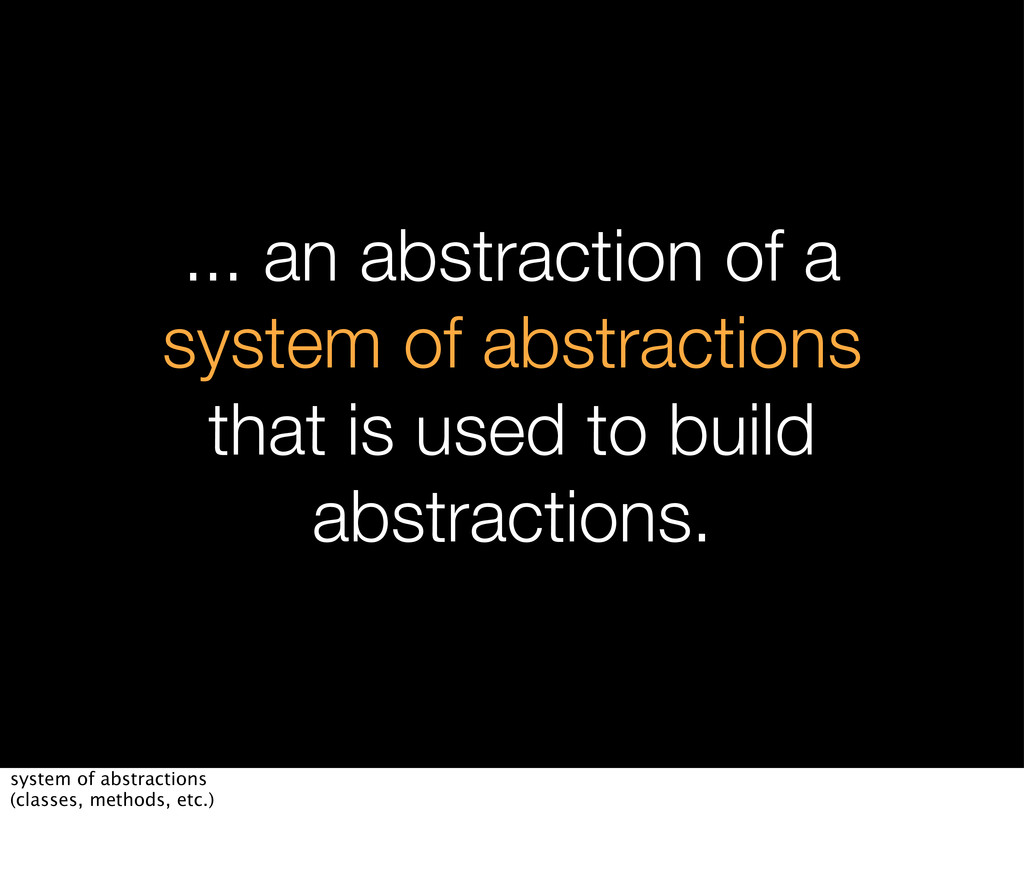 ... an abstraction of a system of abstractions ...