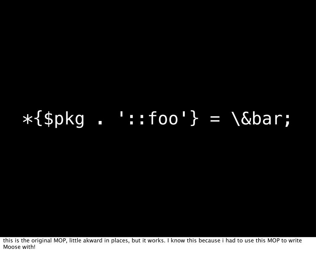 *{$pkg . '::foo'} = \&bar; this is the original...