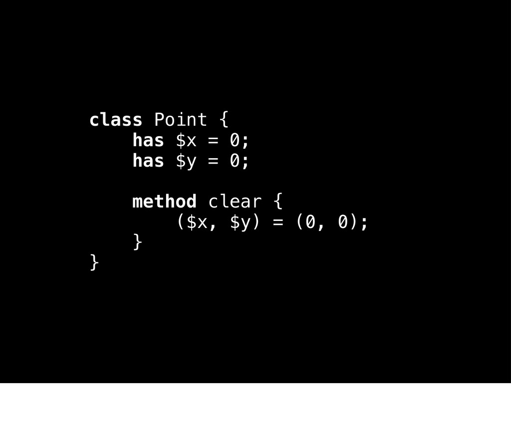 class Point { has $x = 0; has $y = 0; method cl...