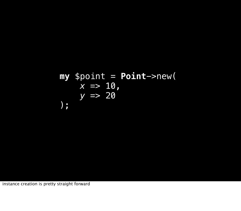 my $point = Point->new( x => 10, y => 20 ); ins...