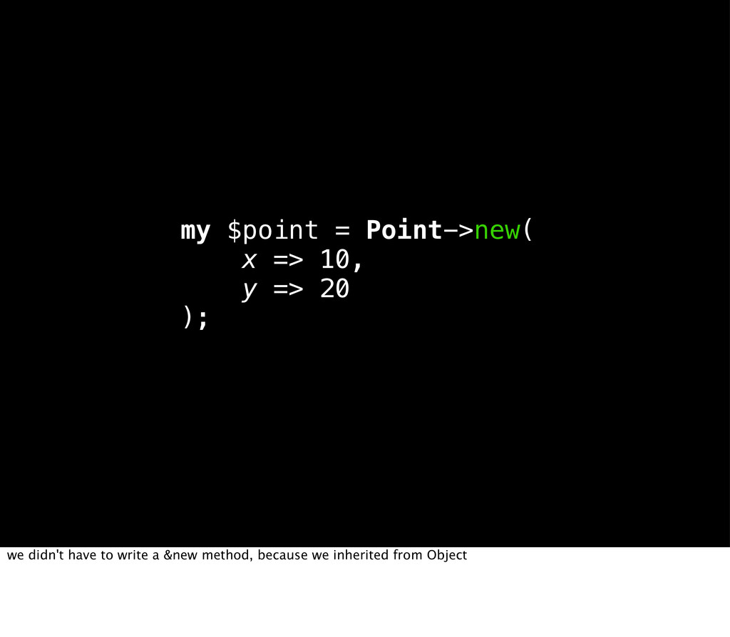 my $point = Point->new( x => 10, y => 20 ); we ...