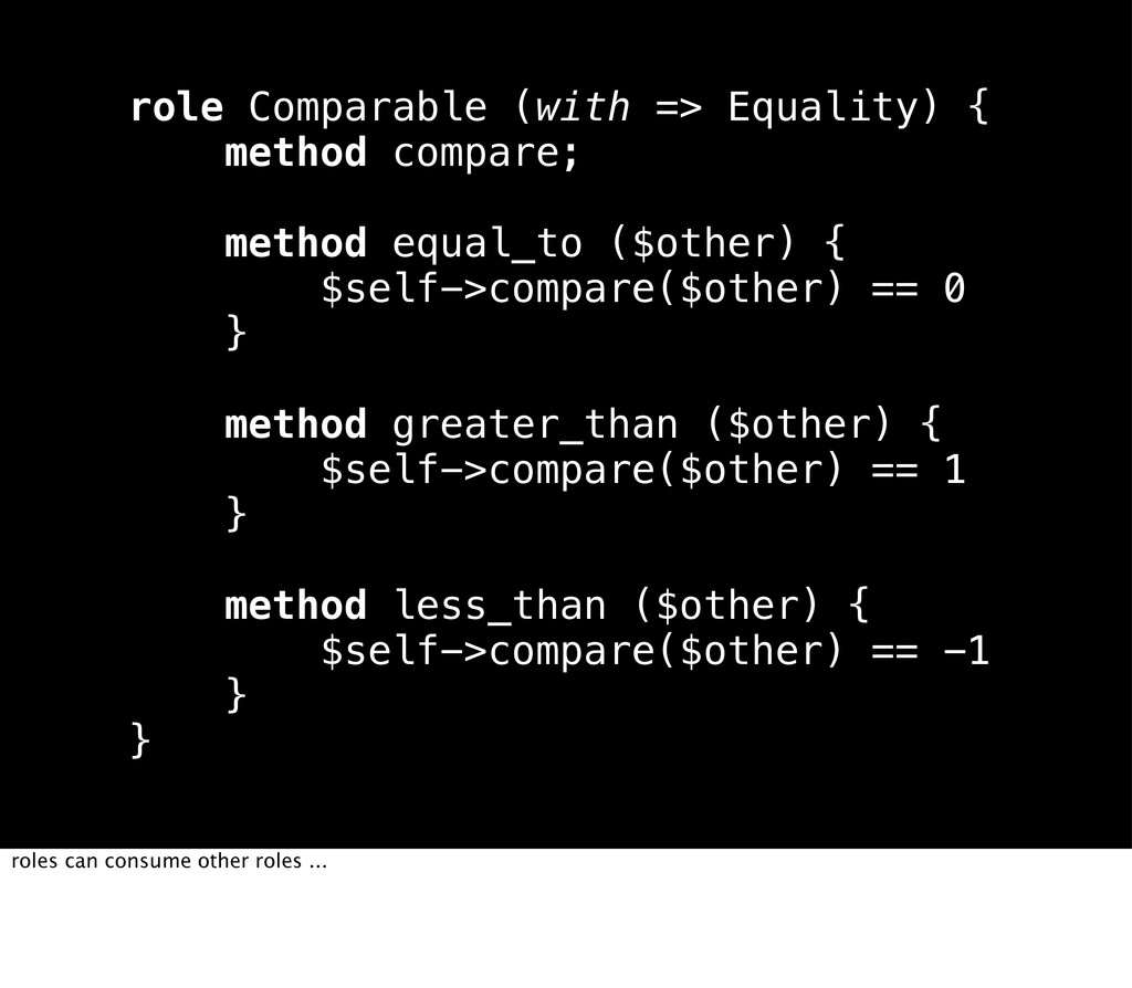 role Comparable (with => Equality) { method com...