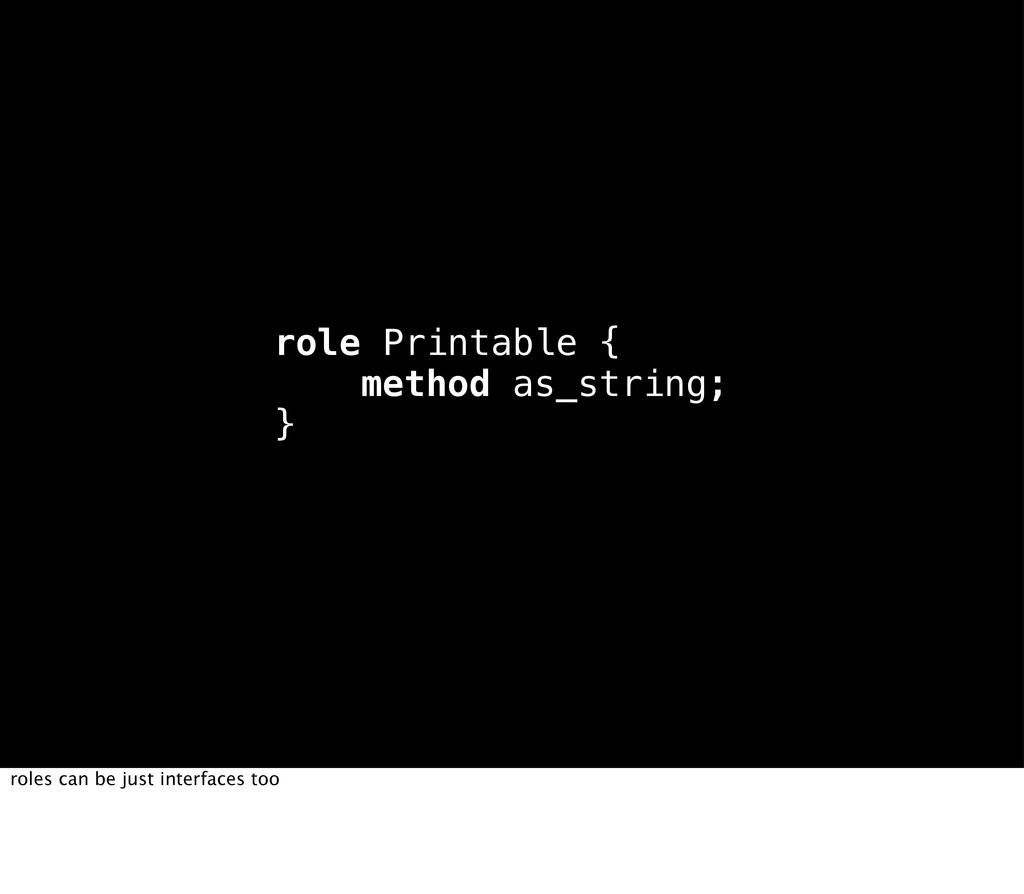 role Printable { method as_string; } roles can ...