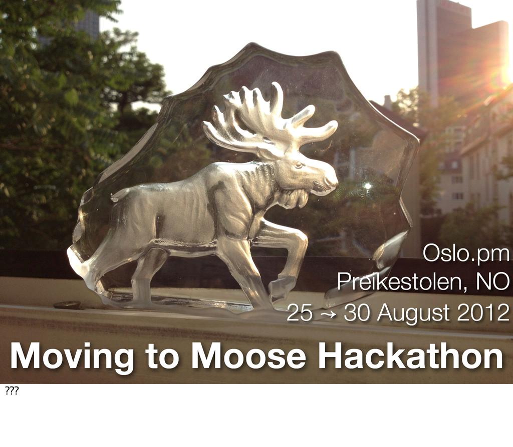 Moving to Moose Hackathon Oslo.pm Preikestolen,...