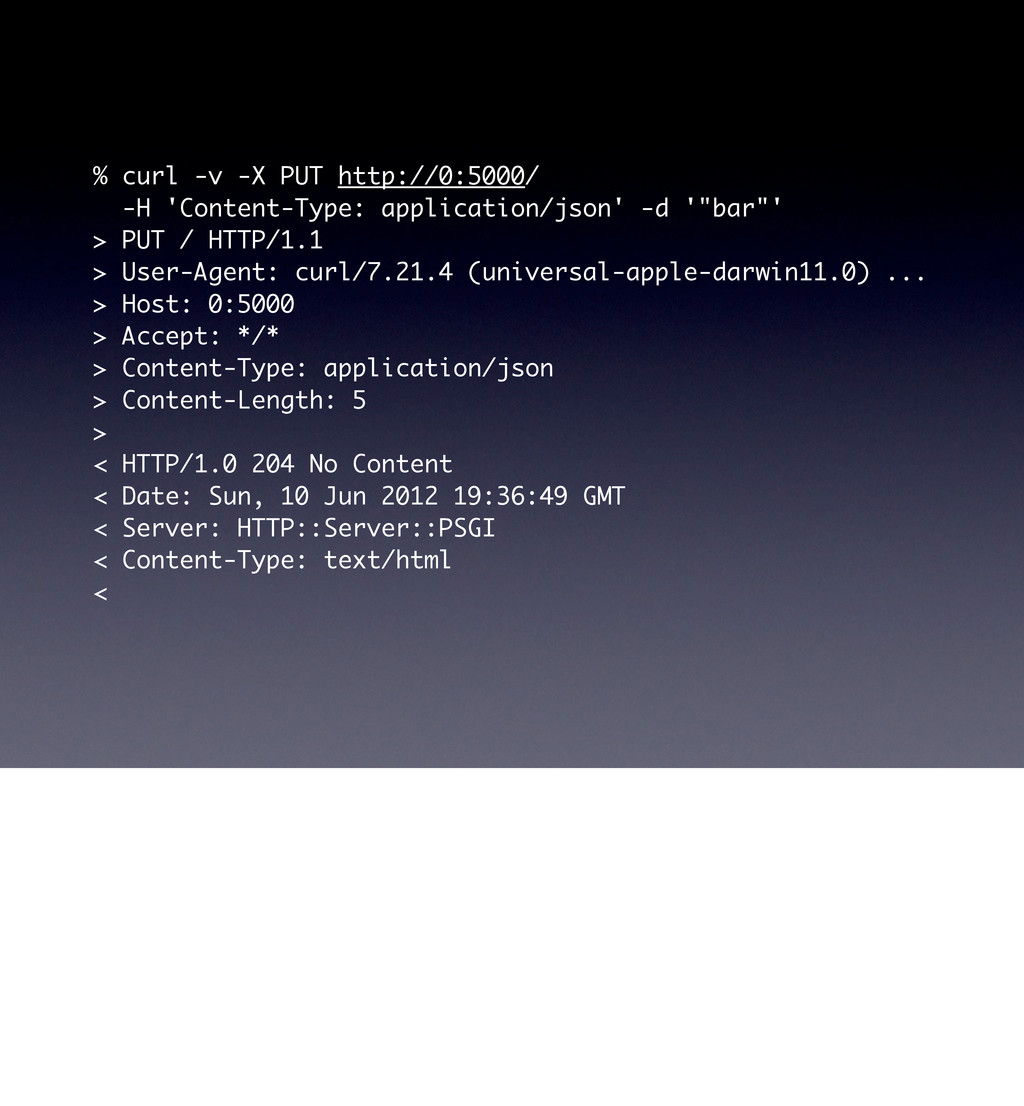 % curl -v -X PUT http://0:5000/ -H 'Content-Typ...