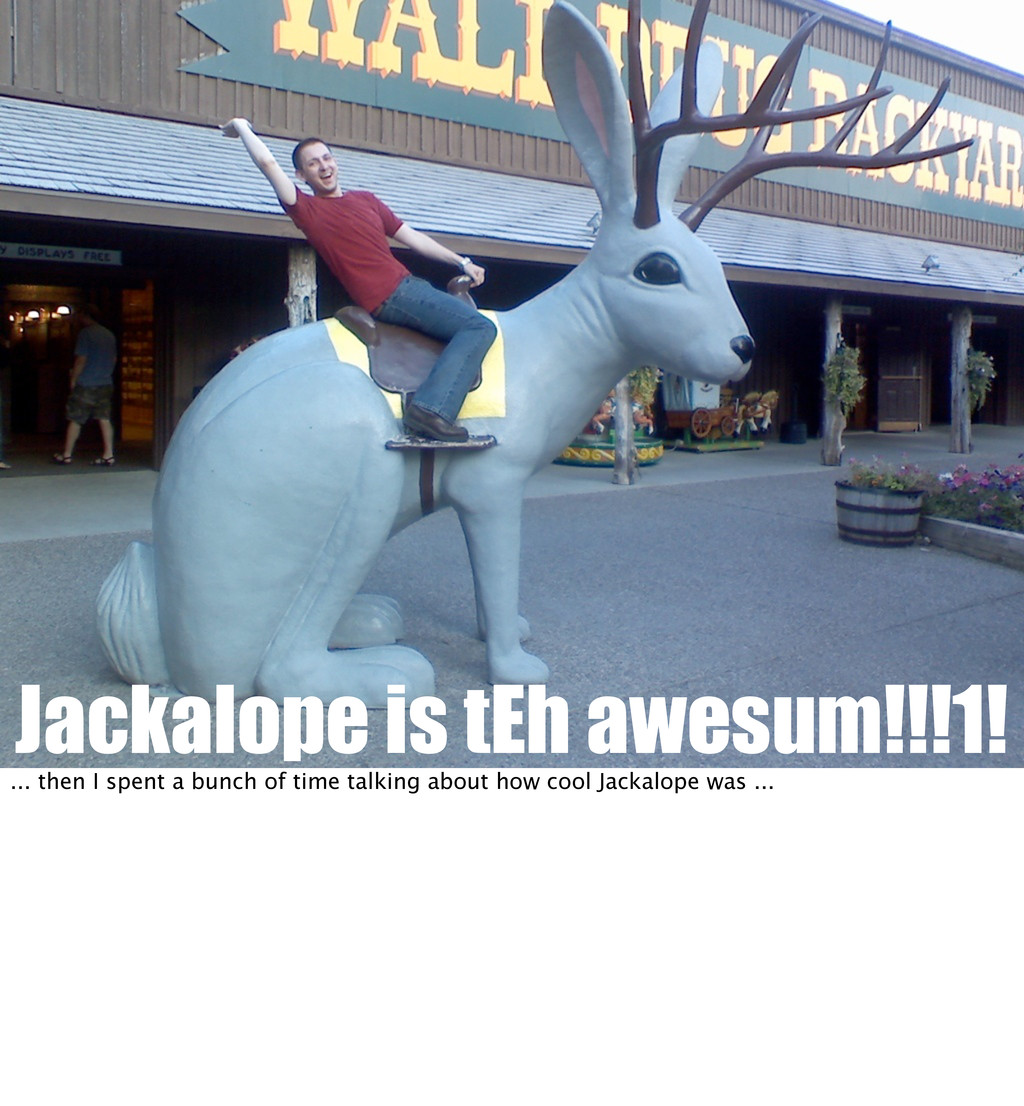 Jackalope is tEh awesum!!!1! ... then I spent a...
