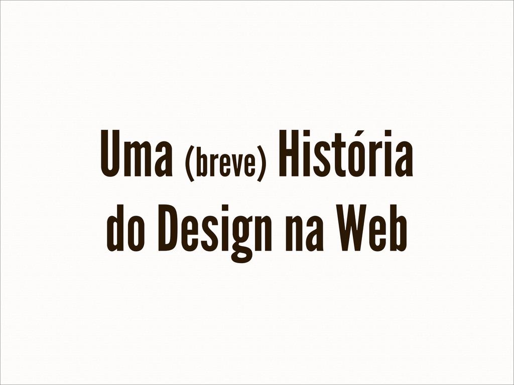 Uma (breve) História do Design na Web