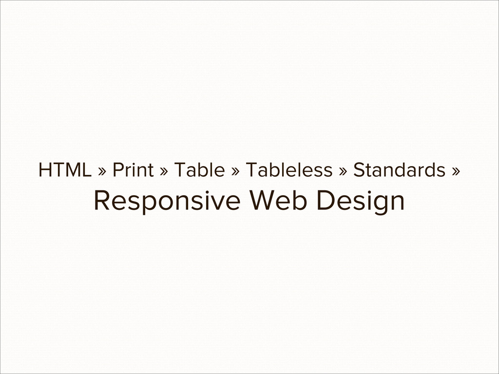 HTML » Print » Table » Tableless » Standards » ...