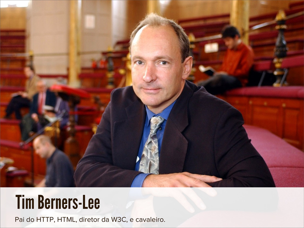 Tim Berners-Lee Pai do HTTP, HTML, diretor da W...