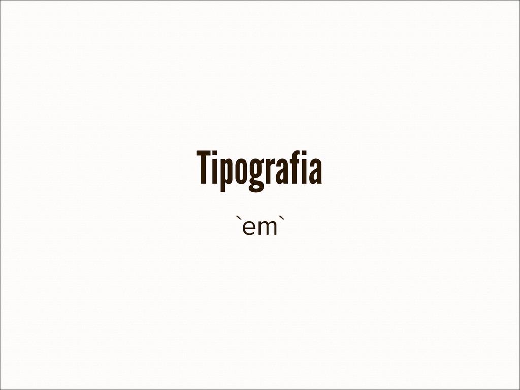 `em` Tipografia