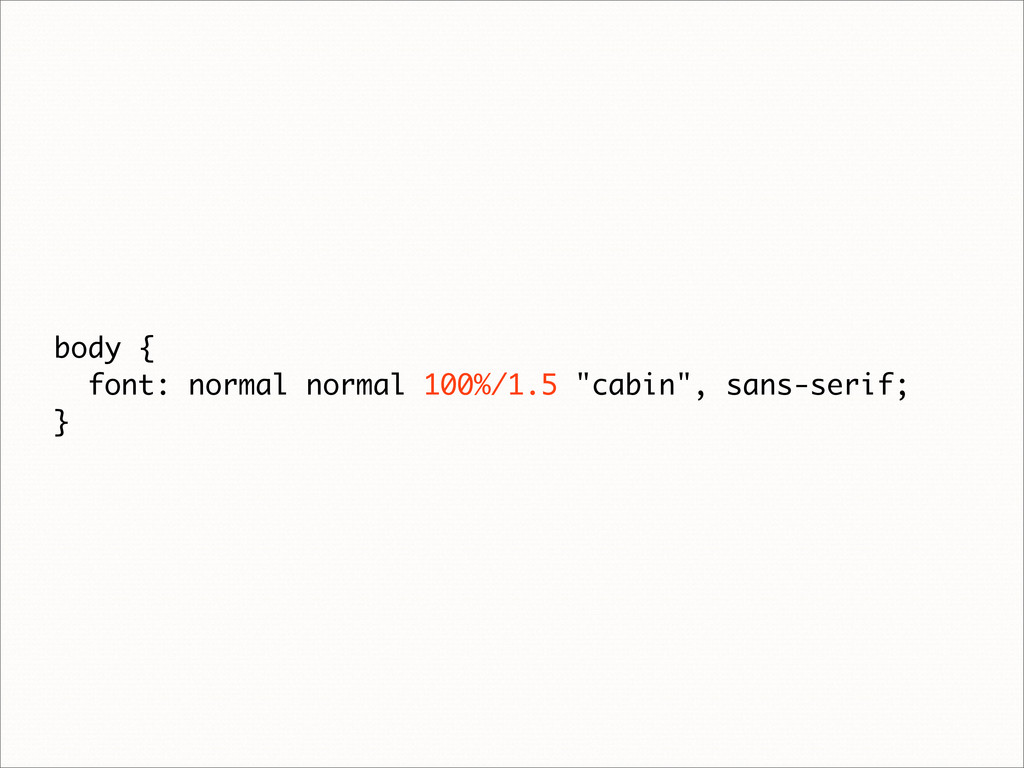 """body { font: normal normal 100%/1.5 """"cabin"""", sa..."""
