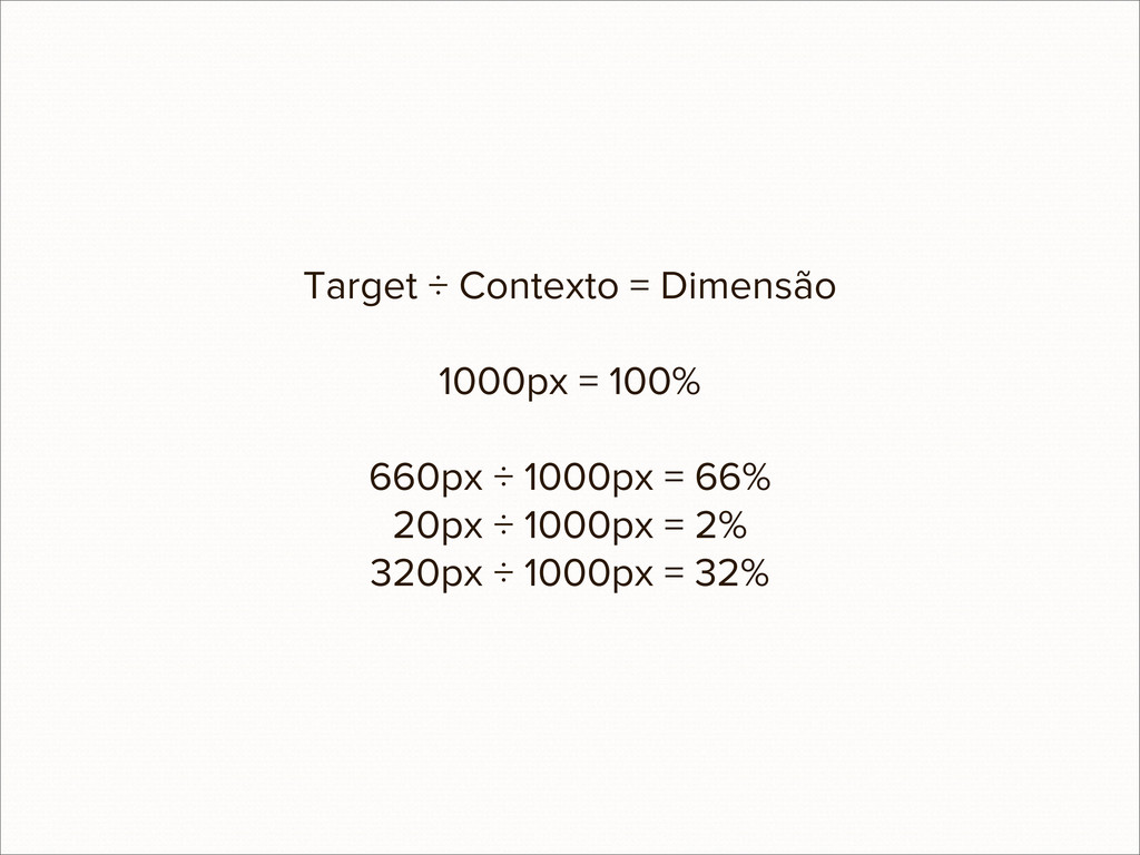 Target ÷ Contexto = Dimensão 1000px = 100% 660p...