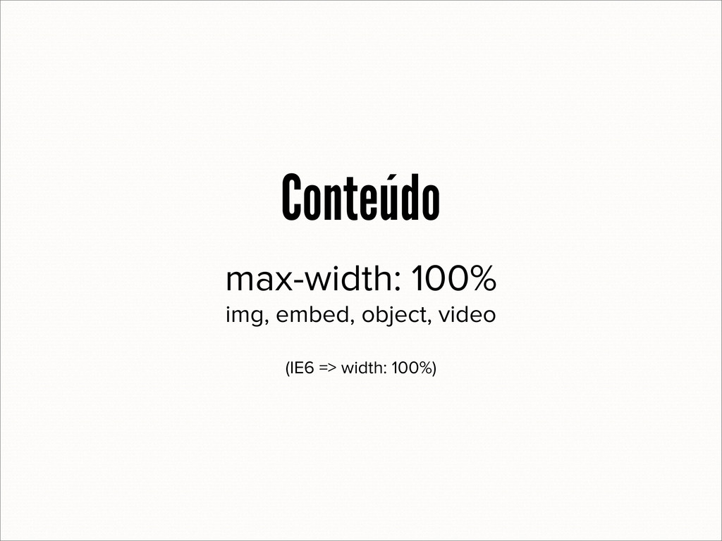 max-width: 100% img, embed, object, video (IE6 ...