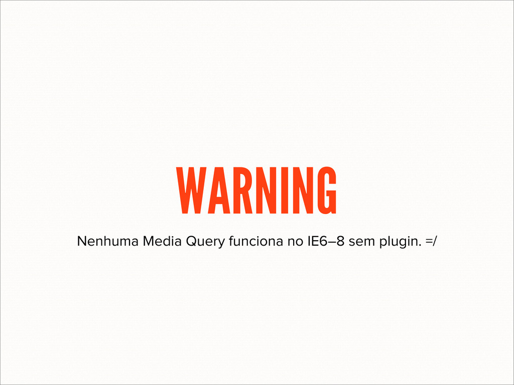 Nenhuma Media Query funciona no IE6–8 sem plugi...