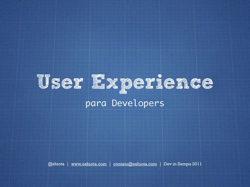 User Experience para Developers @shiota | www.e...