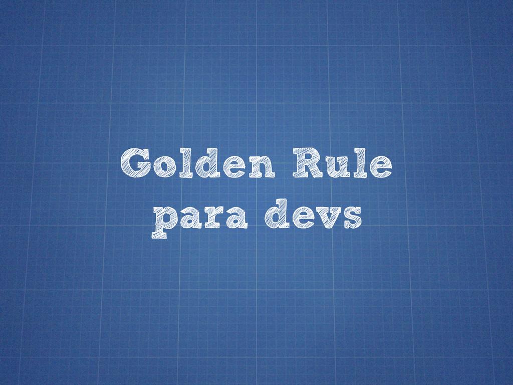 Golden Rule para devs