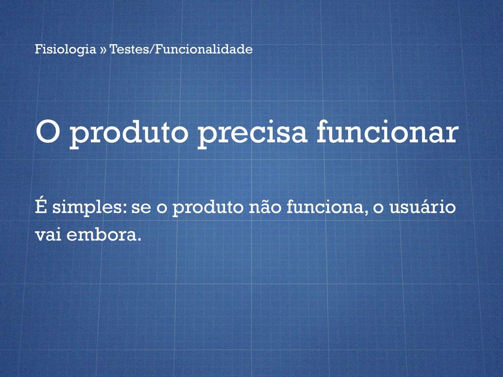 O produto precisa funcionar É simples: se o pro...
