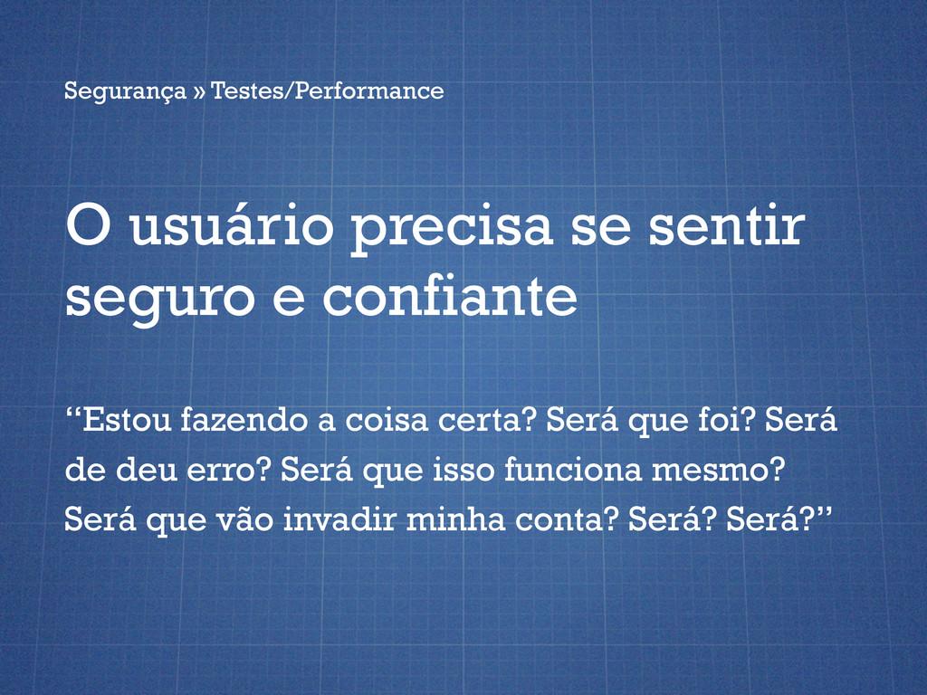 Segurança » Testes/Performance O usuário precis...