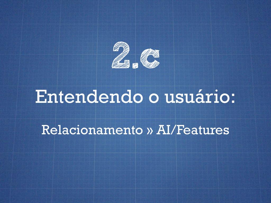 Entendendo o usuário: 2.c Relacionamento » AI/F...