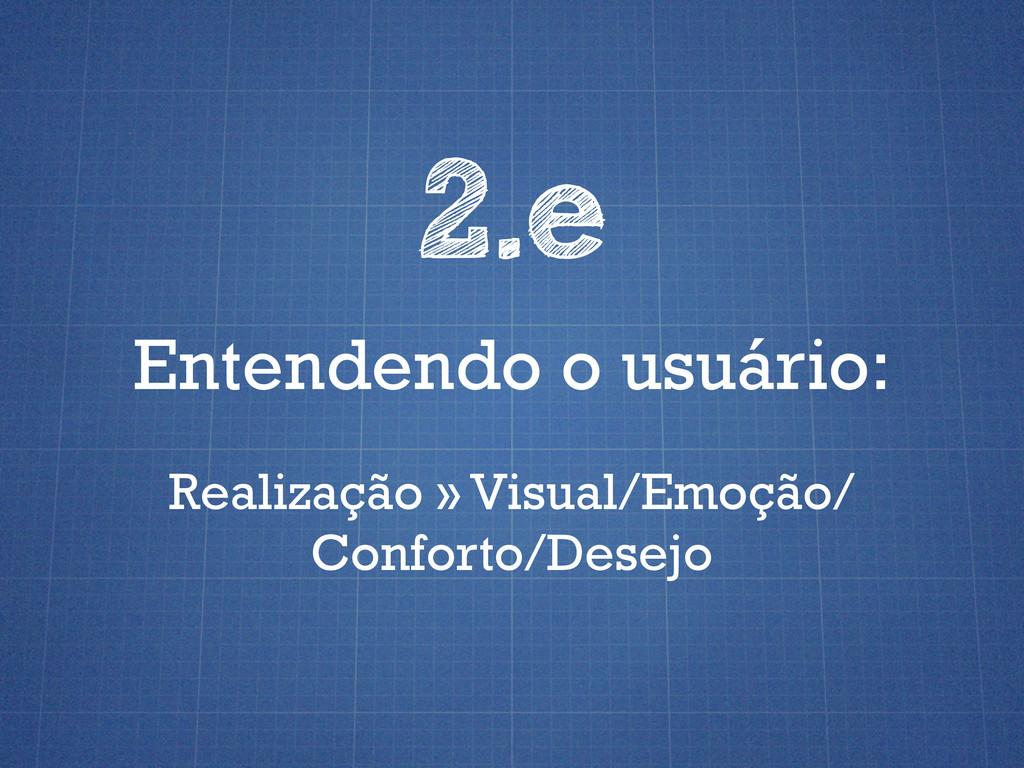 Entendendo o usuário: 2.e Realização » Visual/E...