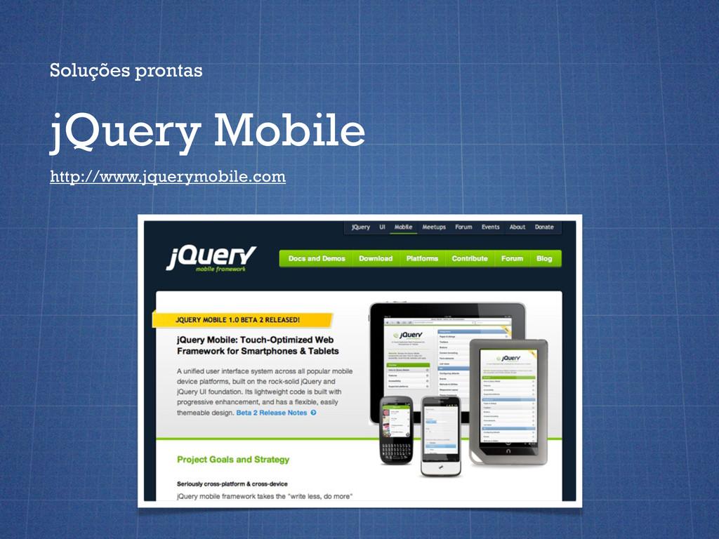 Soluções prontas jQuery Mobile http://www.jquer...