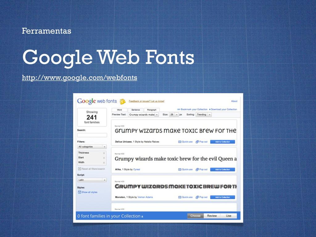 Ferramentas Google Web Fonts http://www.google....