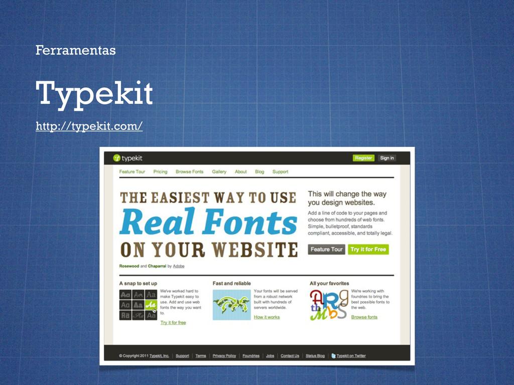 Ferramentas Typekit http://typekit.com/