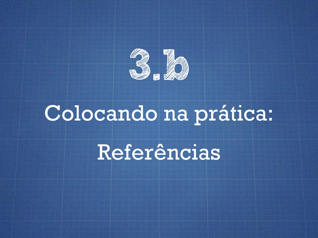 Colocando na prática: 3.b Referências