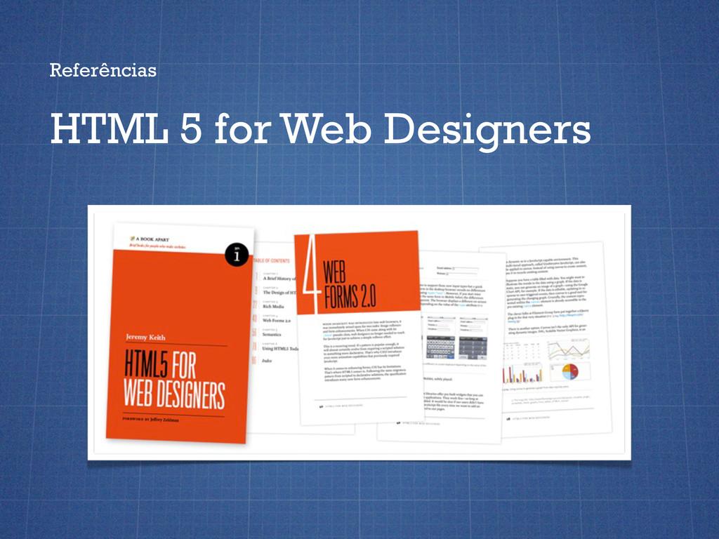 Referências HTML 5 for Web Designers