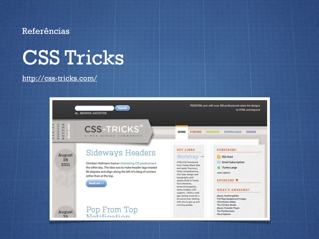 Referências CSS Tricks http://css-tricks.com/