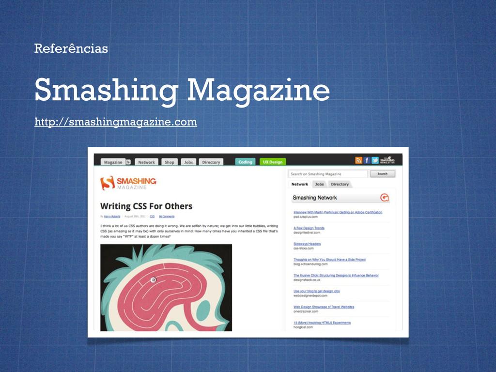 Referências Smashing Magazine http://smashingma...