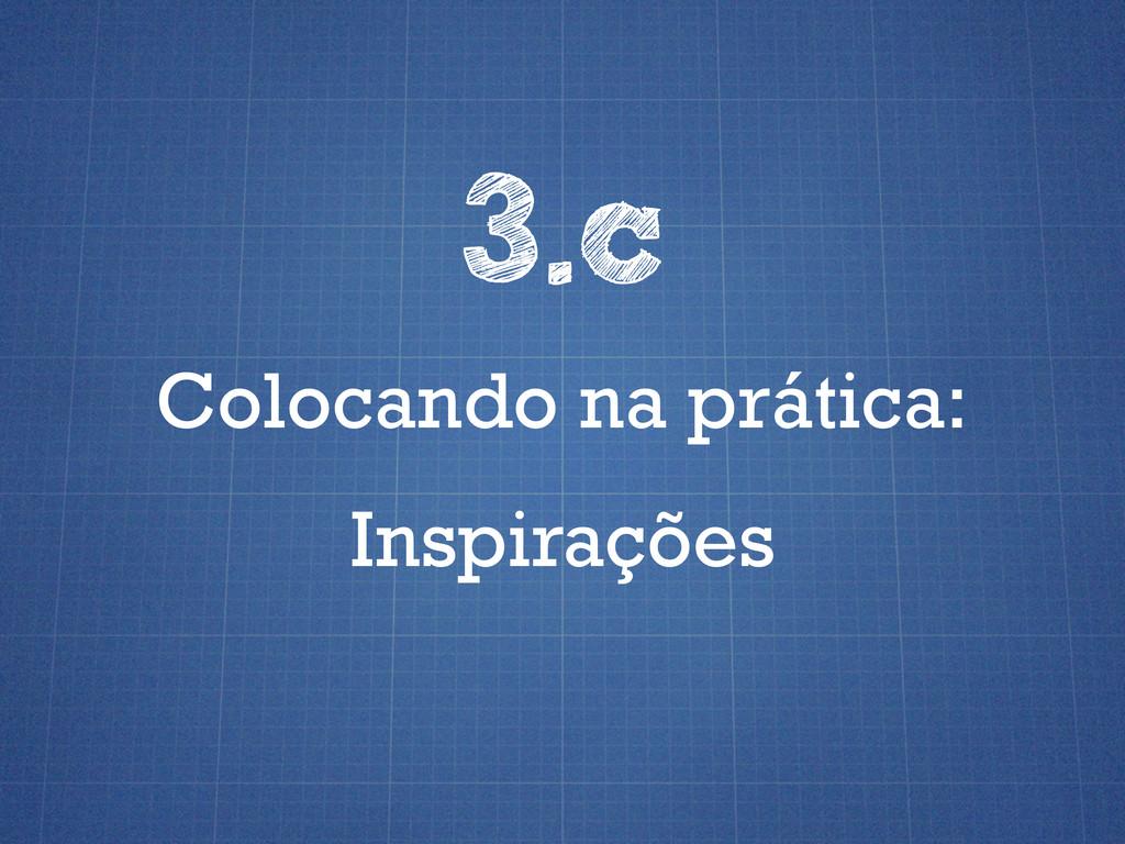 Colocando na prática: 3.c Inspirações